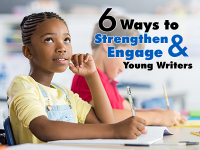 Free Webinar: 6 Ways to Strengthen & Engage Young Writers